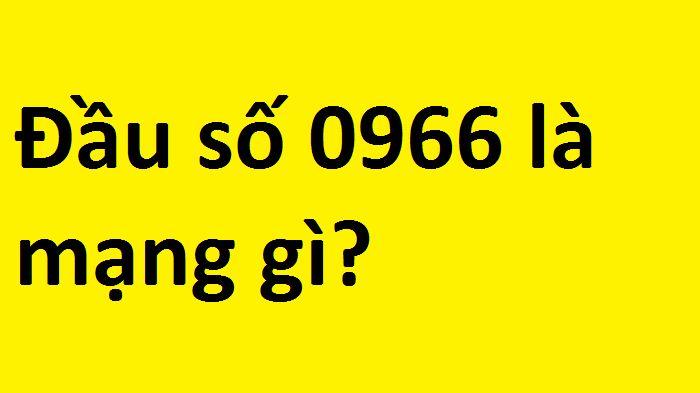 Đầu số 0966 là mạng gì và mang ý nghĩa gì?