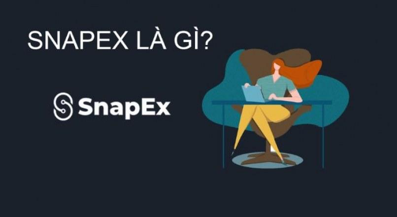 """Snapex là gì? Cách kiếm tiền """"triệu đô"""" với Snapex"""